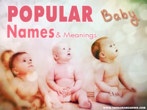 Popular boy names, popular girl names and meanings