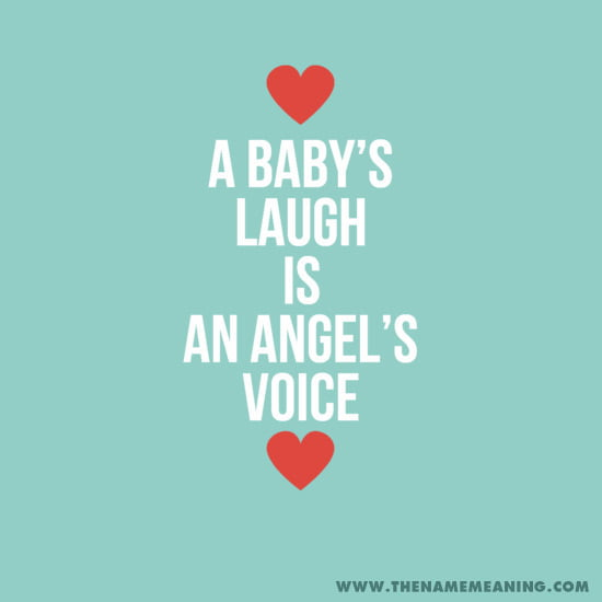 A Baby's Laugh Is An Angel's Voice.