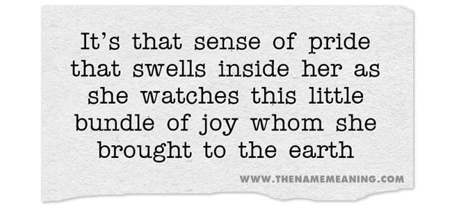 quote - It's that sense of pride that swells inside her as she watches this little bundle of joy whom she brought to the earth.