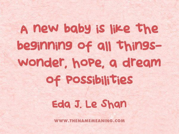 baby quote: A new baby is like the beginning of all things-wonder, hope, a dream of possibilities.