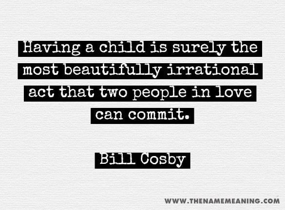 quote-Having a child is surely the most beautifully irrational act that two people in love can commit.