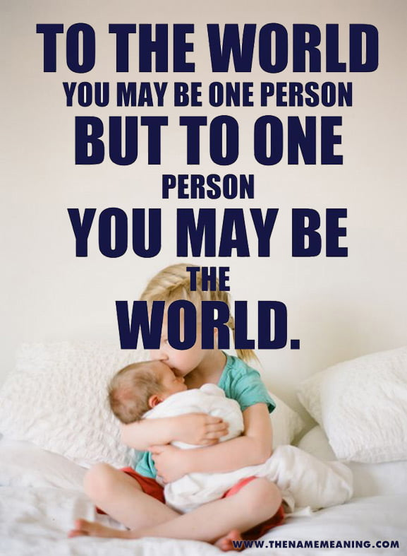 Quote: To the world you may be one person but to one person you may be the world.