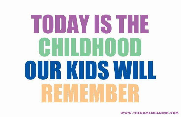 quote - Today is the Childhood our kids will remember