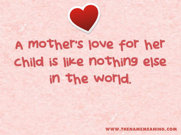 Quote - A Mother's Love For Her Child Is Like Nothing Else In The World.