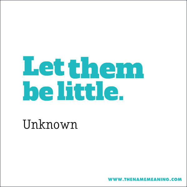 quote-Let them be little.