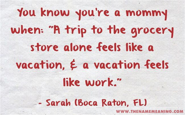 Baby Quote: You Know You'Re A Mommy When: &Quot;A Trip To The Grocery Store Alone Feels Like A Vacation, &Amp; A Vacation Feels Like Work.&Quot;
