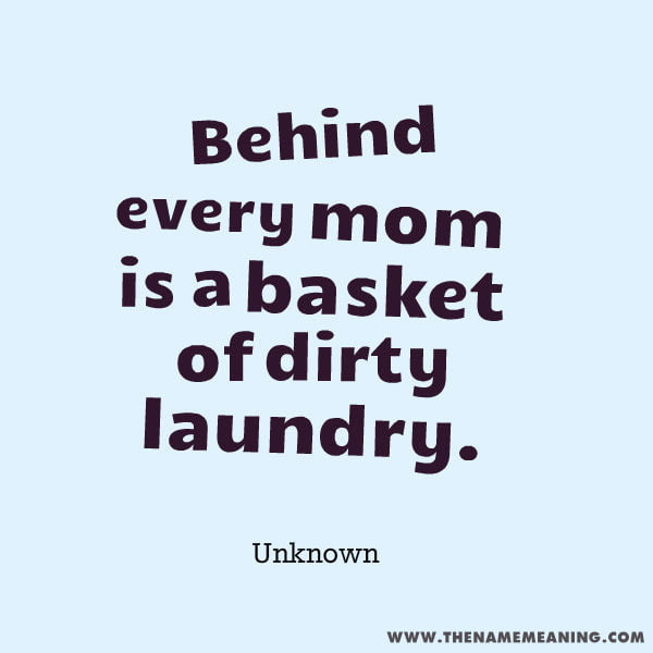 quote-Behind every mom is a basket of dirty laundry.