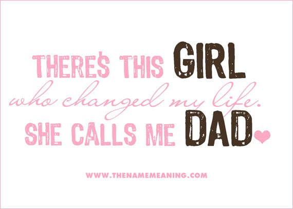 Baby Quote: There'S This Girl Who Changed My Life. She Calls Me Dad.