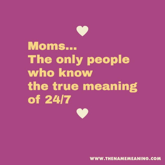 Baby Quote - Moms… The Only People Who Know The True Meaning Of 24/7.