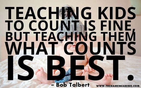 quote-Teaching kids to count is fine, but teaching them what counts is best.