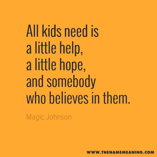 Baby Quote - All Kids Need Is A Little Help, A Little Hope, And Somebody Who Believes In Them.