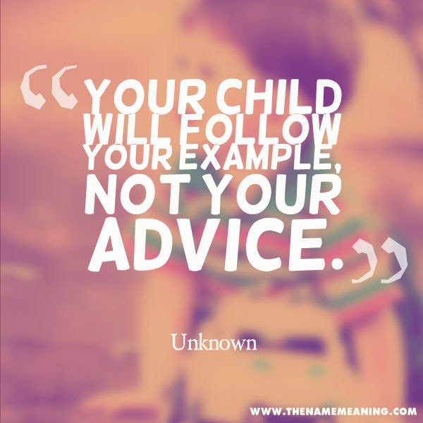 baby quote: Your child will follow your example, not your advice.