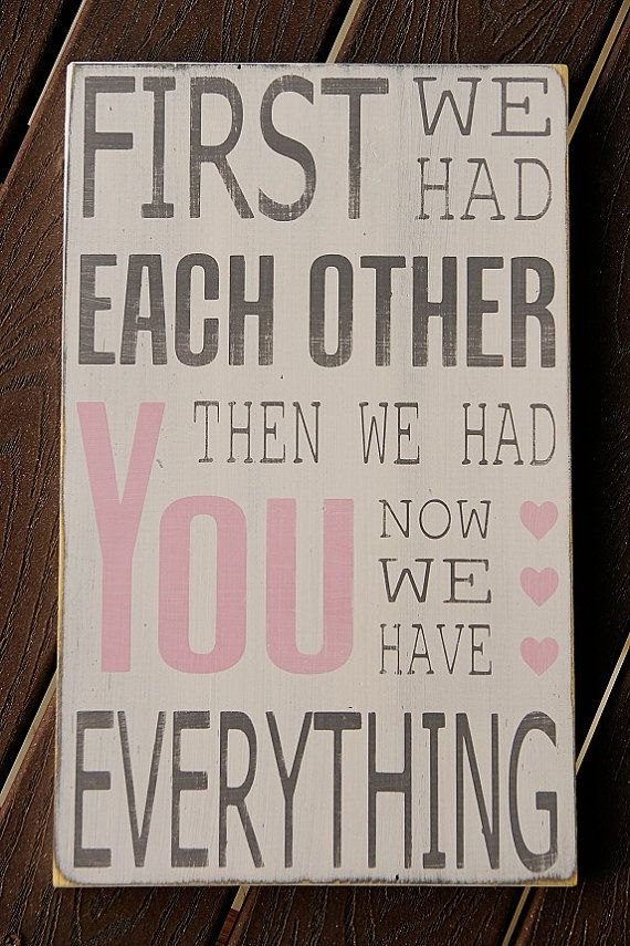 Baby Quote: First We Had Each Other, Then We Had You, Now We Have Everything
