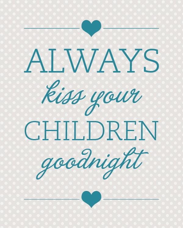 Always Kiss Your Children Goodnight.
