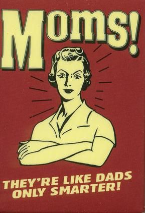 Moms! They'Re Like Dads Only Smarter!