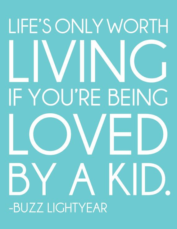 Life'S Only Worth Living If You'Re Being Loved By A Kid.