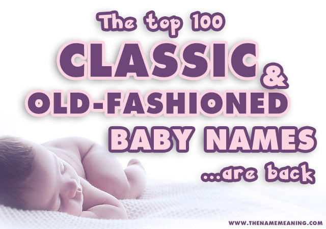 Classic Baby Names Traditional And Old Fashioned