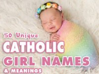 50 Unique Catholic Girl Names – Choosing Catholic Names for Baby