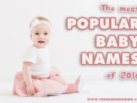 Top baby names 2016 – The Most Popular Names of the Year