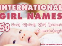 50 International Girl Names from around the World – Cool Global Girl Names