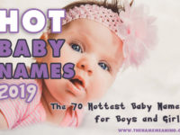 The Hottest Names of 2019 – 70 Hot Baby Names for Boys and Girls