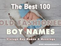 Vintage Boy Names – 100 Cool and Old fashioned Baby Names for Boy